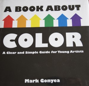Color experiment for kids, A BOOK ABOUT COLOR by Mark Gonyea